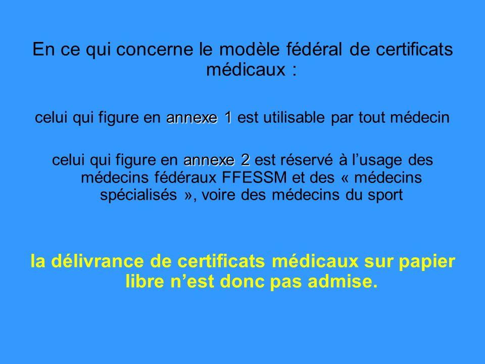 En ce qui concerne le modèle fédéral de certificats médicaux : annexe 1 celui qui figure en annexe 1 est utilisable par tout médecin annexe 2 celui qu