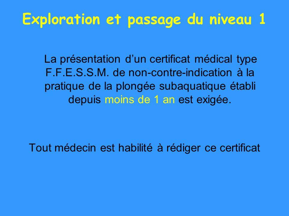 Exploration et passage du niveau 1 La présentation dun certificat médical type F.F.E.S.S.M. de non-contre-indication à la pratique de la plongée subaq