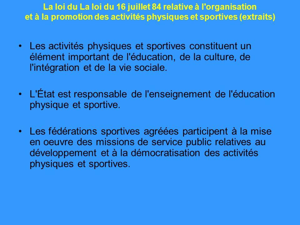 La loi du La loi du 16 juillet 84 relative à l'organisation et à la promotion des activités physiques et sportives (extraits) Les activités physiques