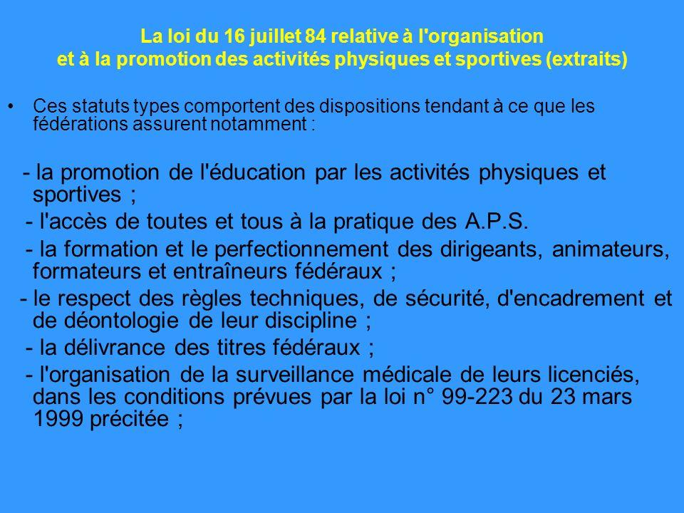 La loi du 16 juillet 84 relative à l organisation et à la promotion des activités physiques et sportives (extraits) Les fédérations agréées peuvent confier à leurs organes nationaux, régionaux ou départementaux une partie de leurs attributions.