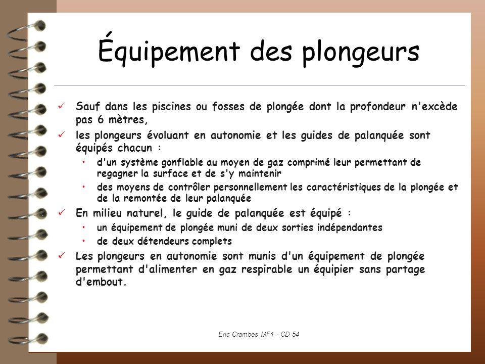 Équipement des plongeurs Sauf dans les piscines ou fosses de plongée dont la profondeur n'excède pas 6 mètres, les plongeurs évoluant en autonomie et