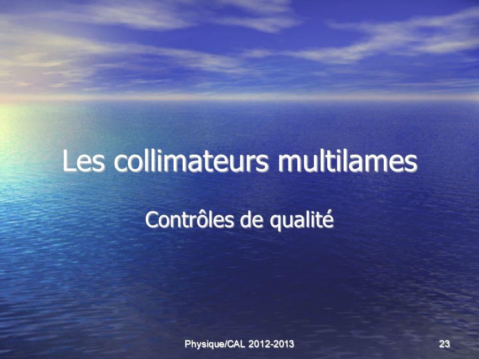 Physique/CAL 2012-201323 Les collimateurs multilames Contrôles de qualité