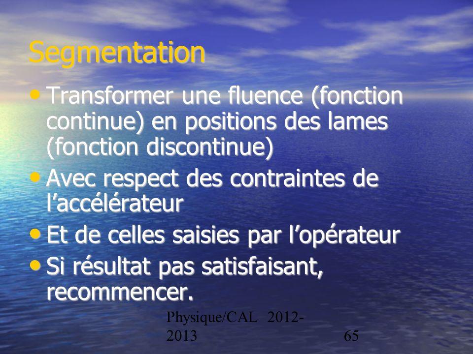 Physique/CAL 2012- 201365 Segmentation Transformer une fluence (fonction continue) en positions des lames (fonction discontinue) Transformer une fluen