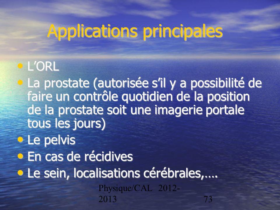 Physique/CAL 2012- 201373 Applications principales LORL LORL La prostate (autorisée sil y a possibilité de faire un contrôle quotidien de la position