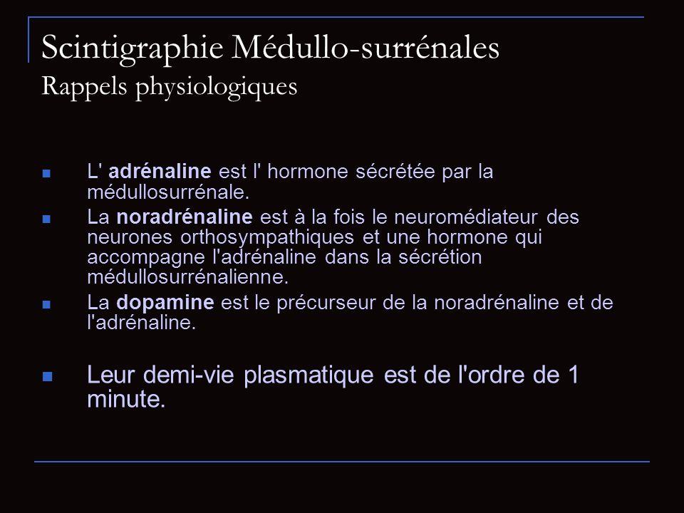 Scintigraphie Médullo-surrénales Rappels physiologiques L' adrénaline est l' hormone sécrétée par la médullosurrénale. La noradrénaline est à la fois
