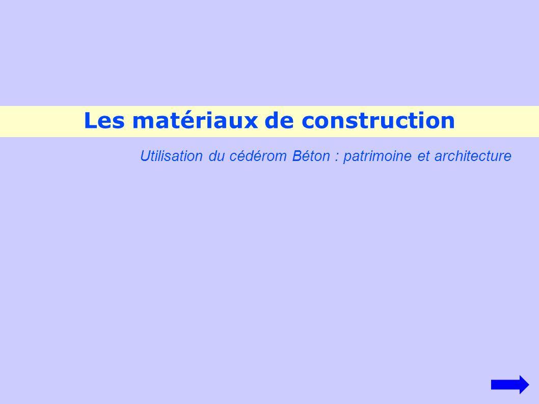 Les matériaux de construction Utilisation du cédérom Béton : patrimoine et architecture