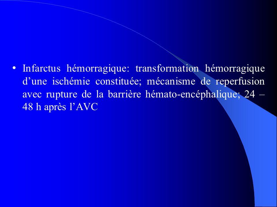 Infarctus hémorragique: transformation hémorragique dune ischémie constituée; mécanisme de reperfusion avec rupture de la barrière hémato-encéphalique; 24 – 48 h après lAVC