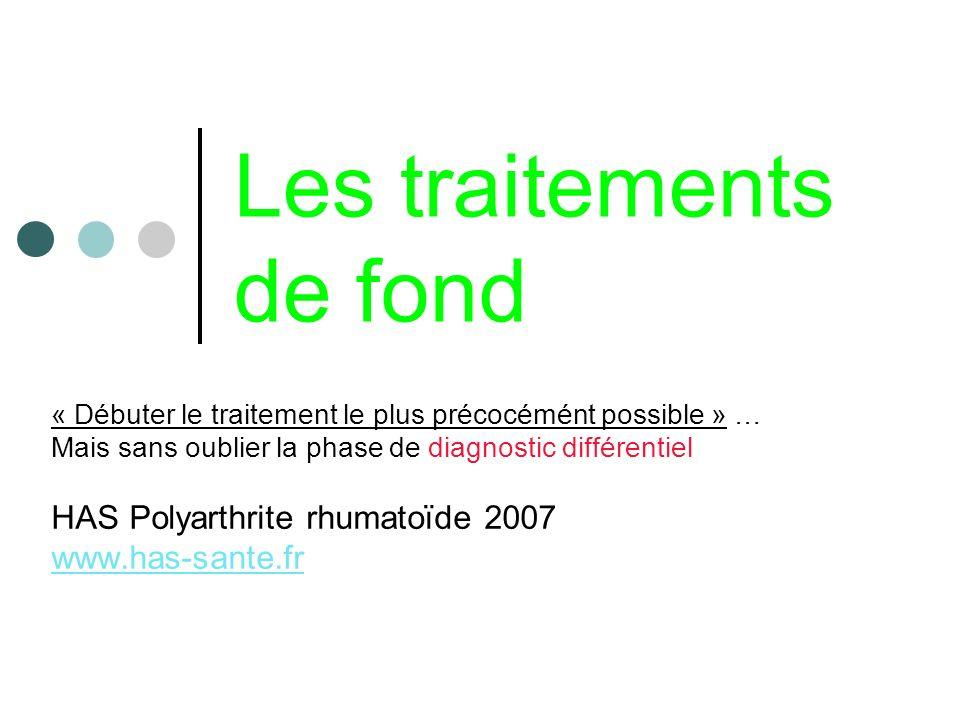 Les traitements de fond « Débuter le traitement le plus précocémént possible » … Mais sans oublier la phase de diagnostic différentiel HAS Polyarthrit