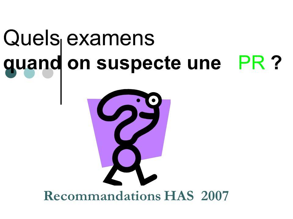 Quels examens quand on suspecte une PR ? Recommandations HAS 2007