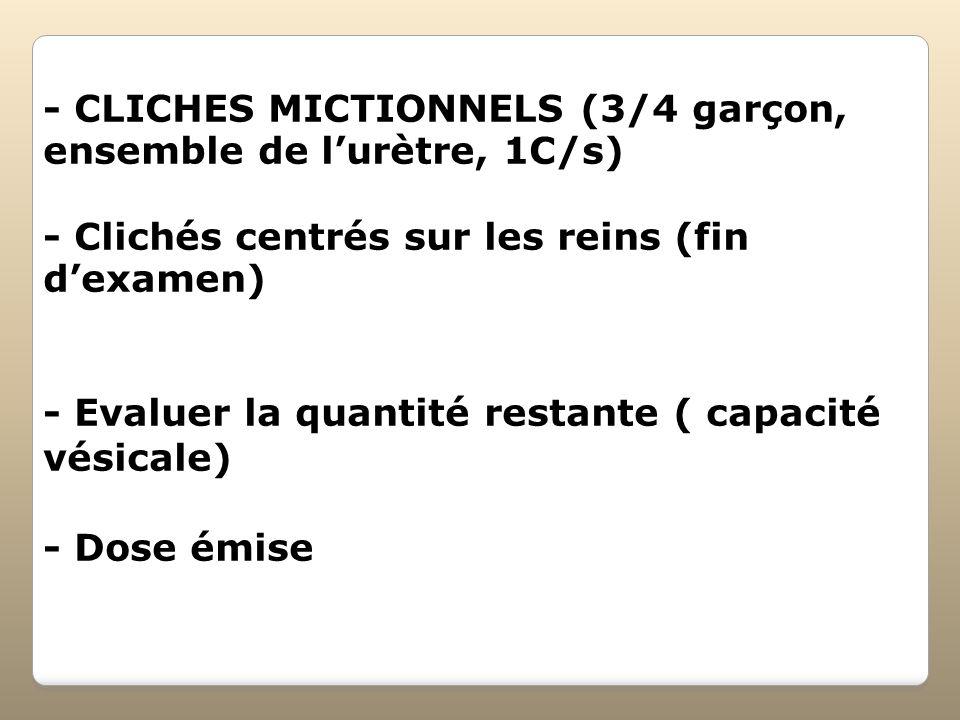 - CLICHES MICTIONNELS (3/4 garçon, ensemble de lurètre, 1C/s) - Clichés centrés sur les reins (fin dexamen) - Evaluer la quantité restante ( capacité