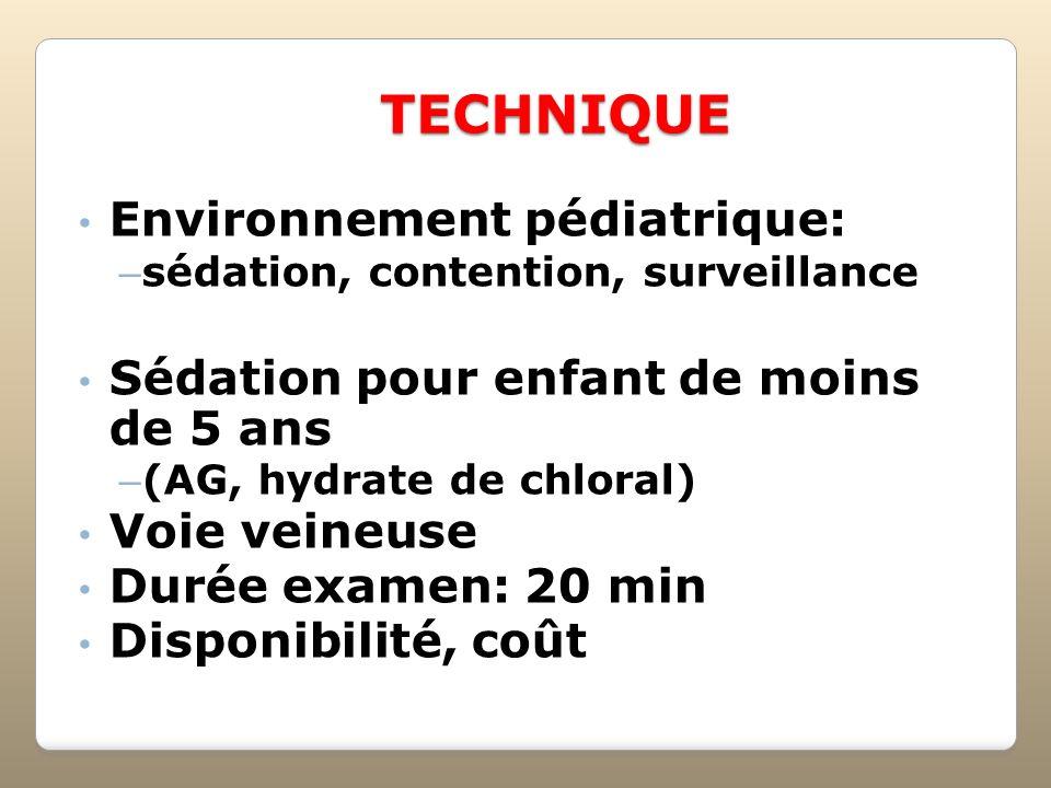 TECHNIQUE Environnement pédiatrique: – sédation, contention, surveillance Sédation pour enfant de moins de 5 ans – (AG, hydrate de chloral) Voie veine