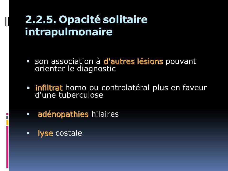 2.2.5. Opacité solitaire intrapulmonaire d'autres lésions son association à d'autres lésions pouvant orienter le diagnostic infiltrat infiltrat homo o