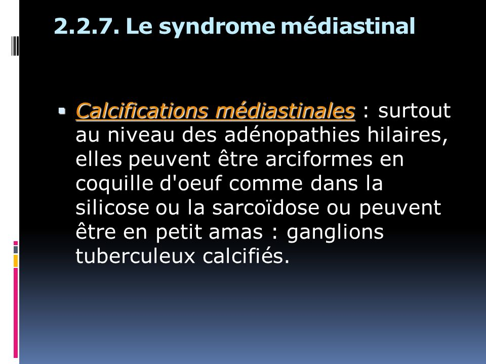 2.2.7. Le syndrome médiastinal Calcifications médiastinales Calcifications médiastinales : surtout au niveau des adénopathies hilaires, elles peuvent