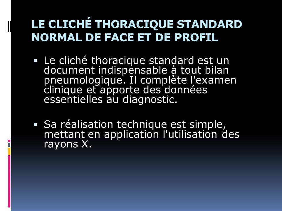 LE CLICHÉ THORACIQUE STANDARD NORMAL DE FACE ET DE PROFIL Le cliché thoracique standard est un document indispensable à tout bilan pneumologique.