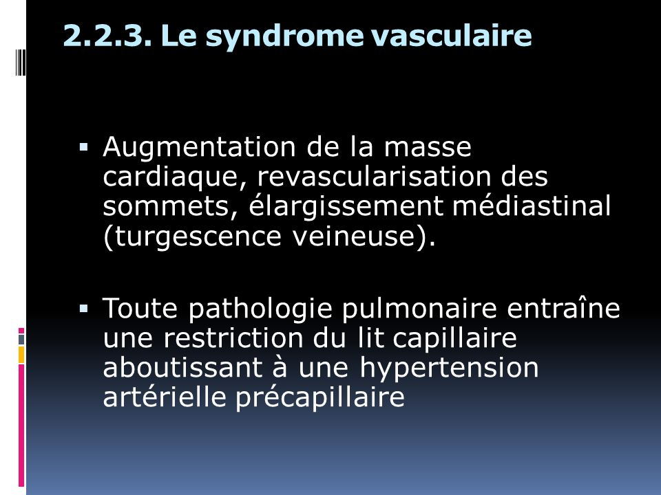 Augmentation de la masse cardiaque, revascularisation des sommets, élargissement médiastinal (turgescence veineuse). Toute pathologie pulmonaire entra