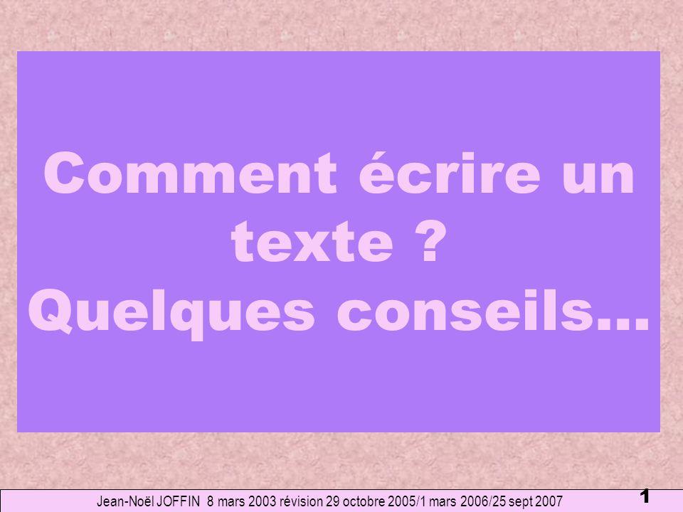 1 Comment écrire un texte ? Quelques conseils… Jean-Noël JOFFIN 8 mars 2003 révision 29 octobre 2005/1 mars 2006/25 sept 2007