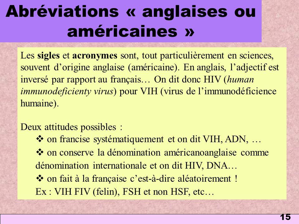 15 Abréviations « anglaises ou américaines » Les sigles et acronymes sont, tout particulièrement en sciences, souvent dorigine anglaise (américaine).