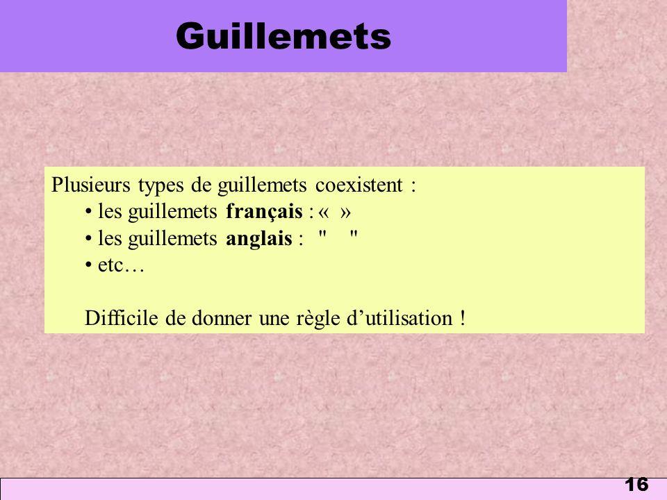 16 Guillemets Plusieurs types de guillemets coexistent : les guillemets français :« » les guillemets anglais :
