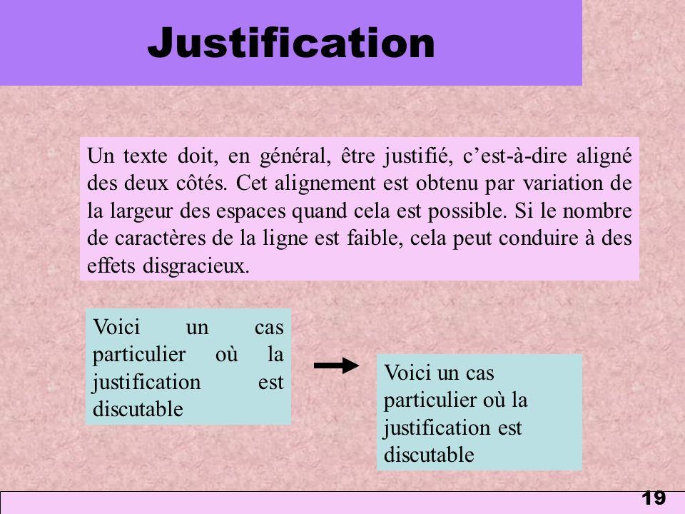 19 Un texte doit, en général, être justifié, cest-à-dire aligné des deux côtés. Cet alignement est obtenu par variation de la largeur des espaces quan