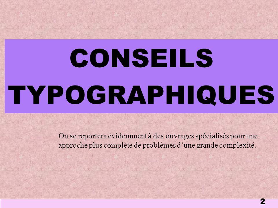 2 CONSEILS TYPOGRAPHIQUES On se reportera évidemment à des ouvrages spécialisés pour une approche plus complète de problèmes dune grande complexité.