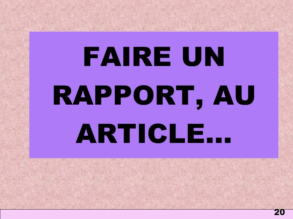 20 FAIRE UN RAPPORT, AU ARTICLE…