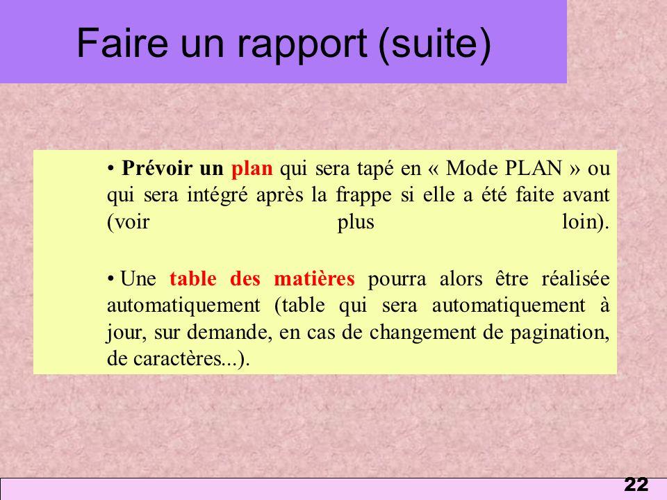 22 Prévoir un plan qui sera tapé en « Mode PLAN » ou qui sera intégré après la frappe si elle a été faite avant (voir plus loin). Une table des matièr