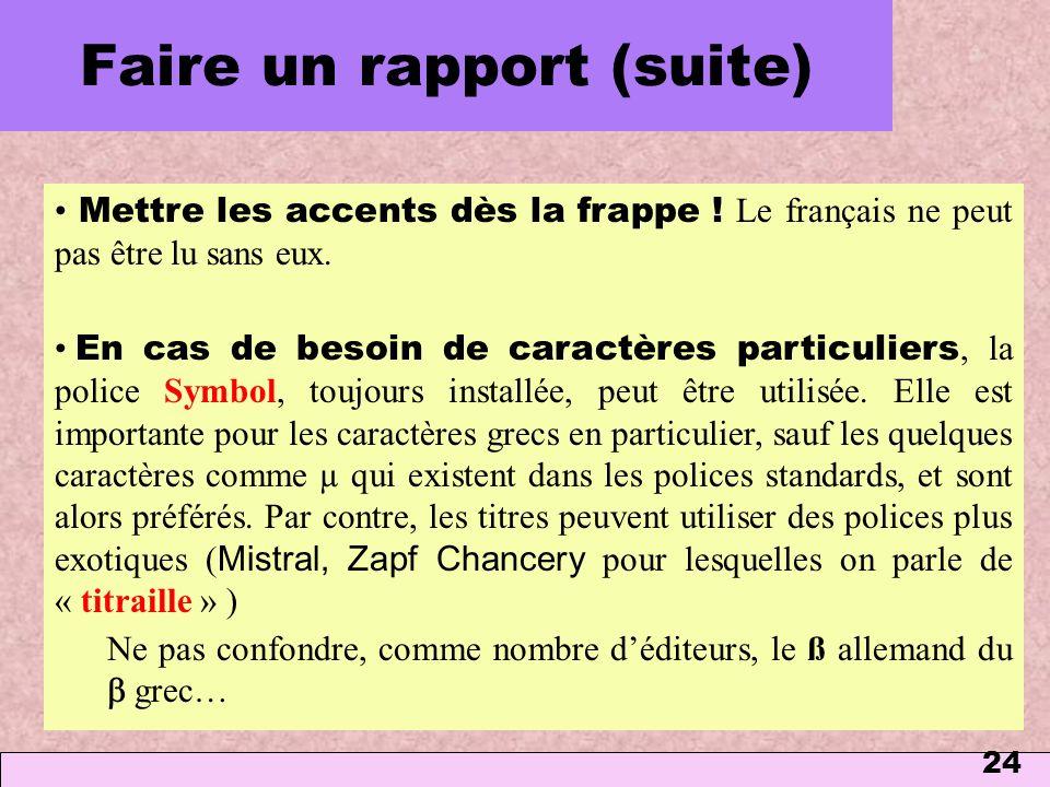 24 Mettre les accents dès la frappe ! Le français ne peut pas être lu sans eux. En cas de besoin de caractères particuliers, la police Symbol, toujour