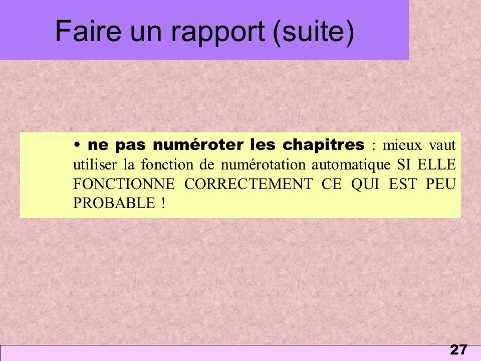 27 ne pas numéroter les chapitres : mieux vaut utiliser la fonction de numérotation automatique SI ELLE FONCTIONNE CORRECTEMENT CE QUI EST PEU PROBABL