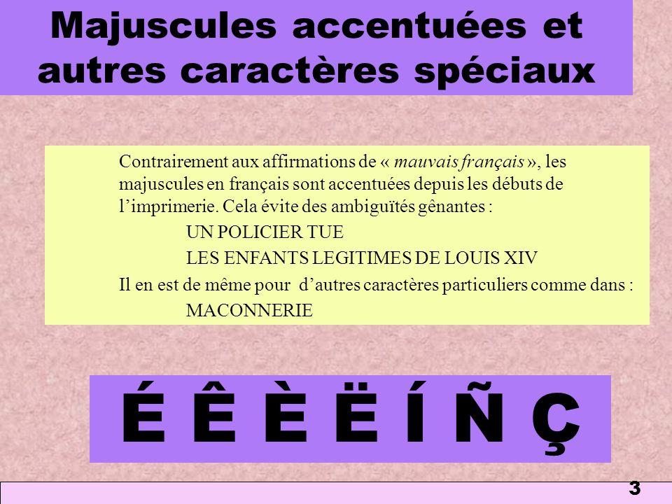 3 Majuscules accentuées et autres caractères spéciaux Contrairement aux affirmations de « mauvais français », les majuscules en français sont accentué