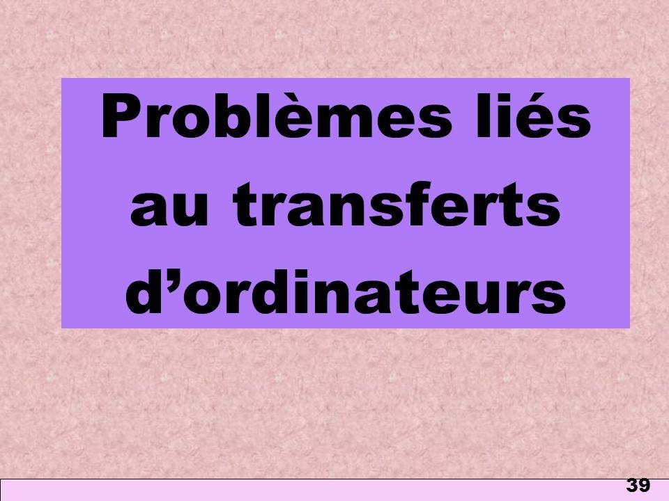 39 Problèmes liés au transferts dordinateurs