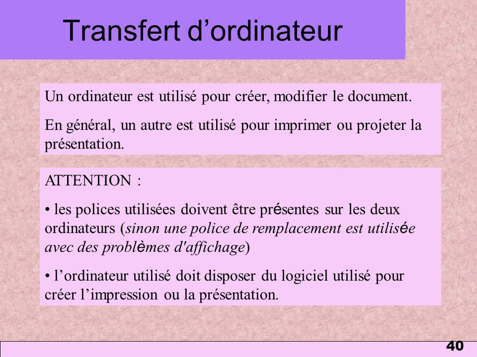 40 Transfert dordinateur ATTENTION : les polices utilisées doivent être pr é sentes sur les deux ordinateurs (sinon une police de remplacement est uti