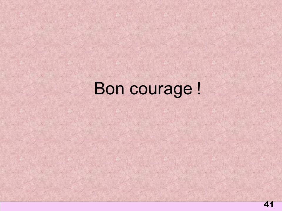 41 Bon courage !