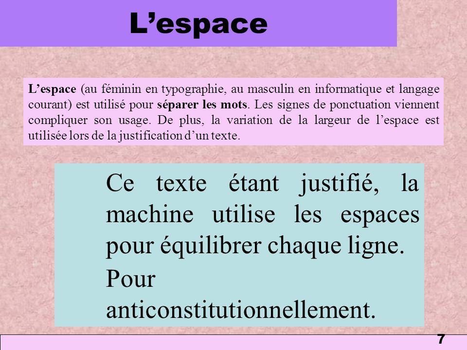 7 Lespace Lespace (au féminin en typographie, au masculin en informatique et langage courant) est utilisé pour séparer les mots. Les signes de ponctua
