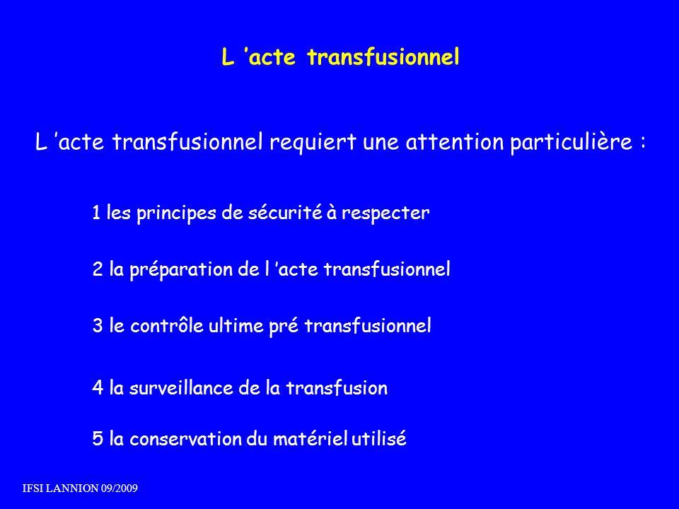 L acte transfusionnel L acte transfusionnel requiert une attention particulière : 1 les principes de sécurité à respecter 2 la préparation de l acte t