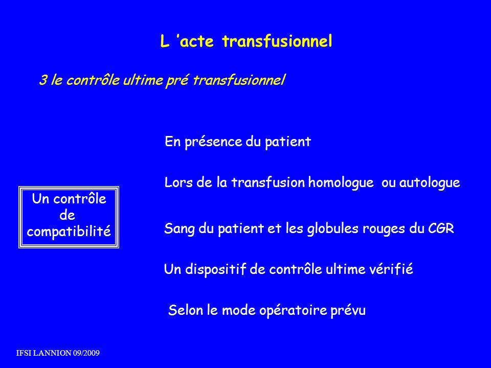 L acte transfusionnel Un contrôle de compatibilité 3 le contrôle ultime pré transfusionnel En présence du patient Lors de la transfusion homologue ou