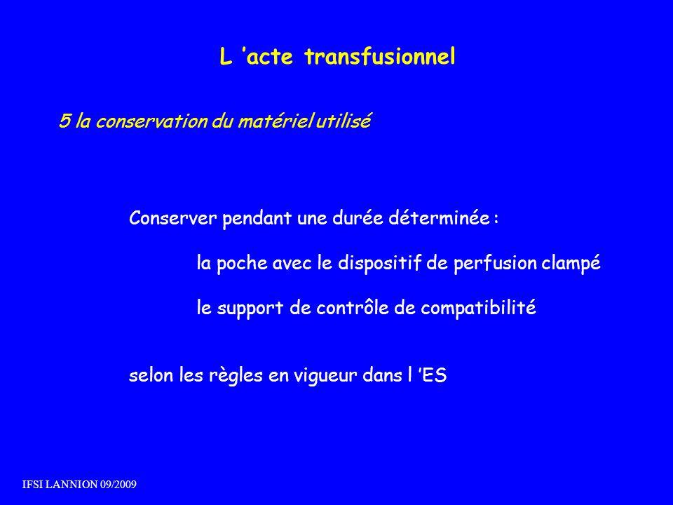 L acte transfusionnel 5 la conservation du matériel utilisé Conserver pendant une durée déterminée : la poche avec le dispositif de perfusion clampé l