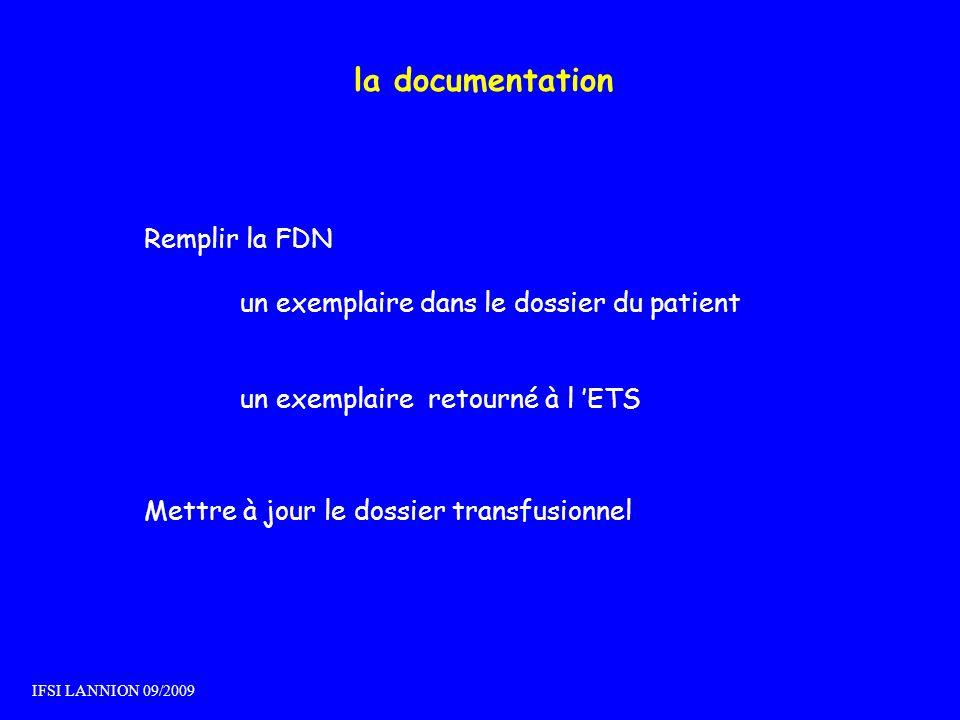 la documentation Remplir la FDN un exemplaire dans le dossier du patient un exemplaire retourné à l ETS Mettre à jour le dossier transfusionnel IFSI L