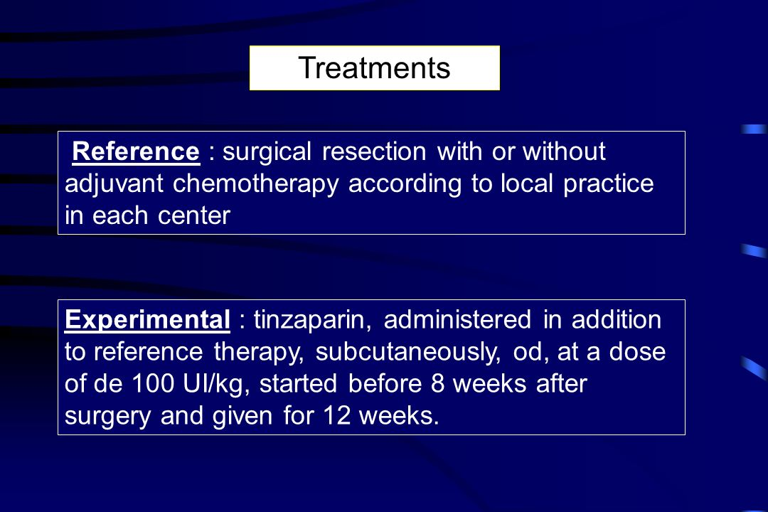 Reference : surgical resection with or without adjuvant chemotherapy according to local practice in each center Treatments Experimental : tinzaparin, administered in addition to reference therapy, subcutaneously, od, at a dose of de 100 UI/kg, started before 8 weeks after surgery and given for 12 weeks.