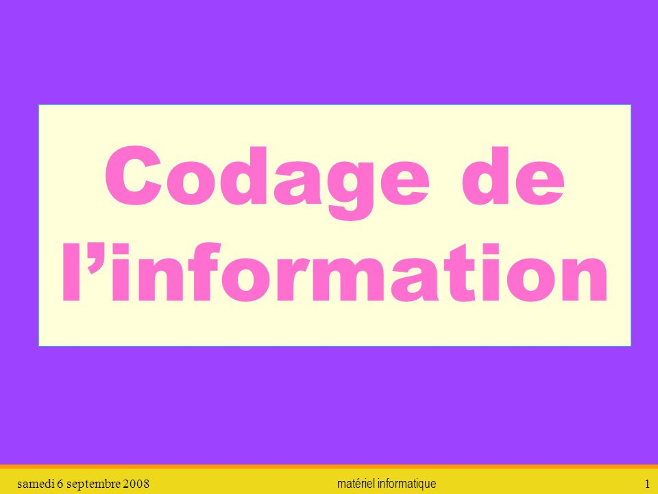 samedi 6 septembre 2008matériel informatique1 Codage de linformation