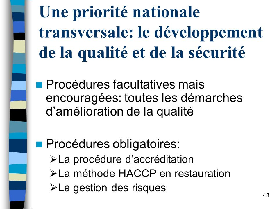 48 Une priorité nationale transversale: le développement de la qualité et de la sécurité Procédures facultatives mais encouragées: toutes les démarche