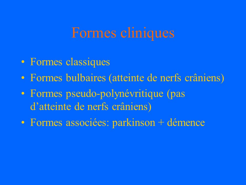 Formes cliniques Formes classiques Formes bulbaires (atteinte de nerfs crâniens) Formes pseudo-polynévritique (pas datteinte de nerfs crâniens) Formes