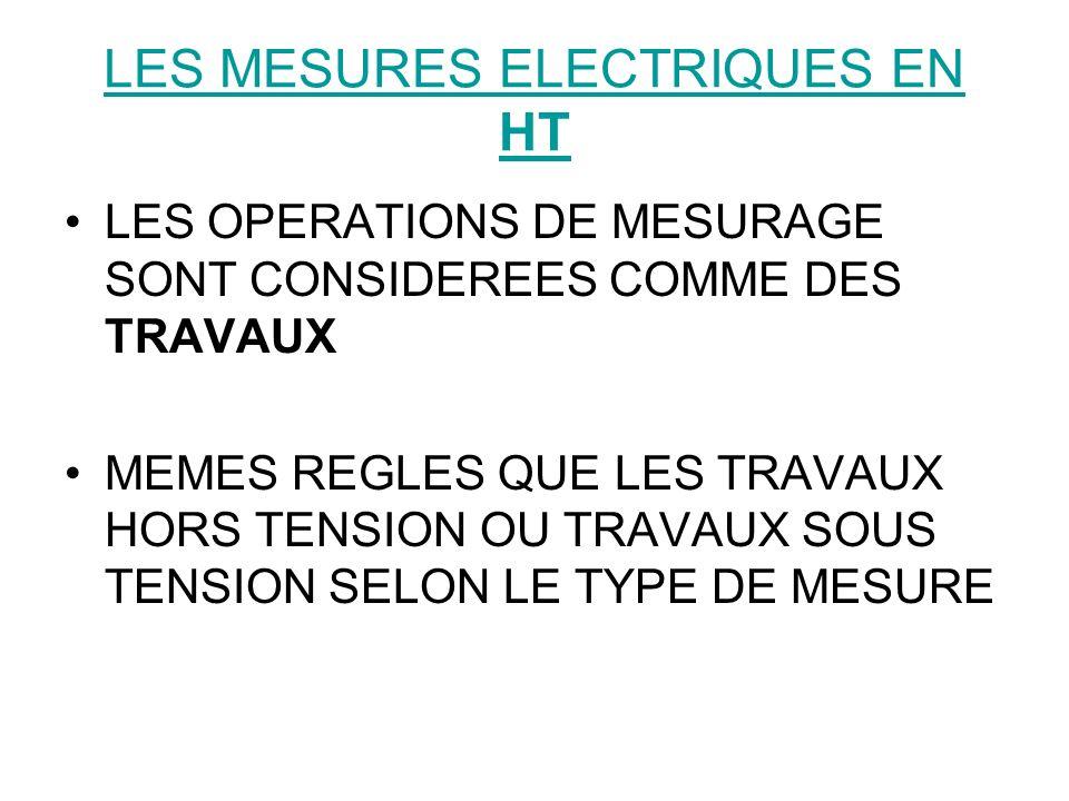 LES MESURES ELECTRIQUES EN HT LES OPERATIONS DE MESURAGE SONT CONSIDEREES COMME DES TRAVAUX MEMES REGLES QUE LES TRAVAUX HORS TENSION OU TRAVAUX SOUS TENSION SELON LE TYPE DE MESURE