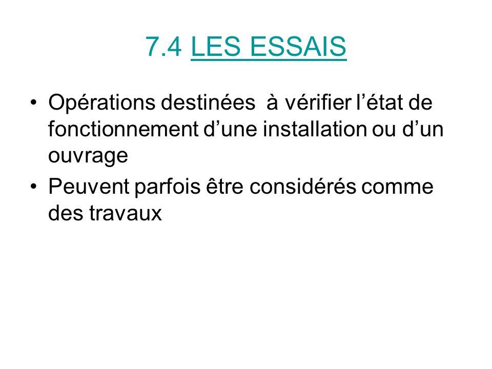 7.4 LES ESSAIS Opérations destinées à vérifier létat de fonctionnement dune installation ou dun ouvrage Peuvent parfois être considérés comme des travaux