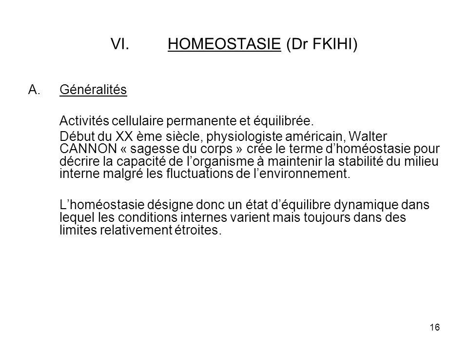 16 VI.HOMEOSTASIE (Dr FKIHI) A.Généralités Activités cellulaire permanente et équilibrée.