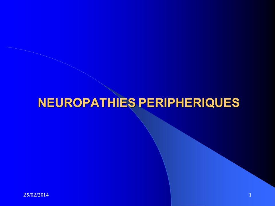 25/02/201411 APPROCHE DIAGNOSTIQUE Sur le plan anatomo-pathologique : Axonopathies Myélinopathies Neuronopathies : corps cellulaire du neurone moteur dans la moelle et du neurone sensitif dans le ganglion rachidien.
