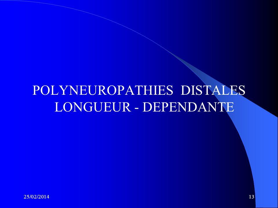 25/02/201412 APPROCHE DIAGNOSTIQUE Selon le mode évolutif Polyneuropathies aiguës (maximum 4 semaines). – Polyradiculonévrites aiguës démyélinisante: