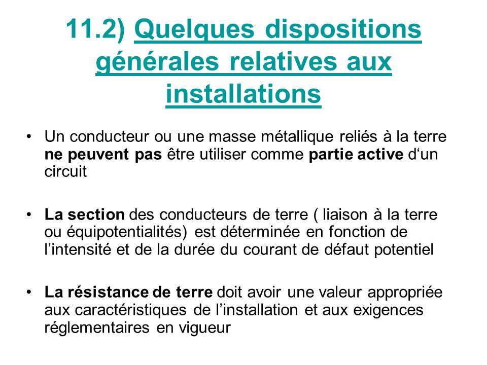 11.2) Quelques dispositions générales relatives aux installations Un conducteur ou une masse métallique reliés à la terre ne peuvent pas être utiliser
