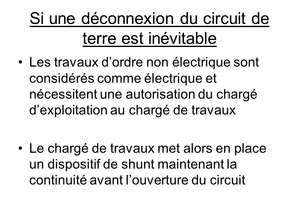 Si une déconnexion du circuit de terre est inévitable Les travaux dordre non électrique sont considérés comme électrique et nécessitent une autorisati
