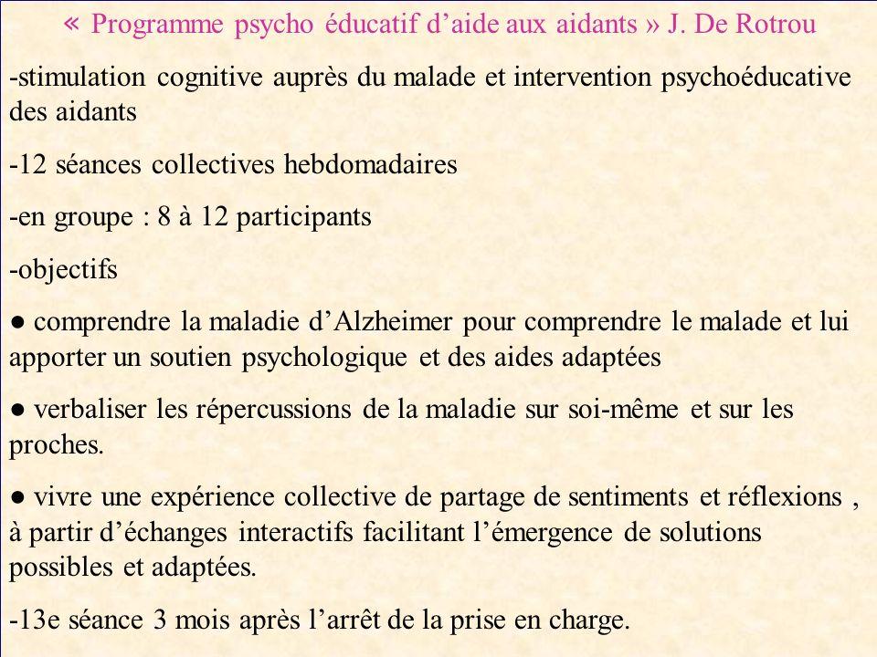 « Programme psycho éducatif daide aux aidants » J. De Rotrou -stimulation cognitive auprès du malade et intervention psychoéducative des aidants -12 s