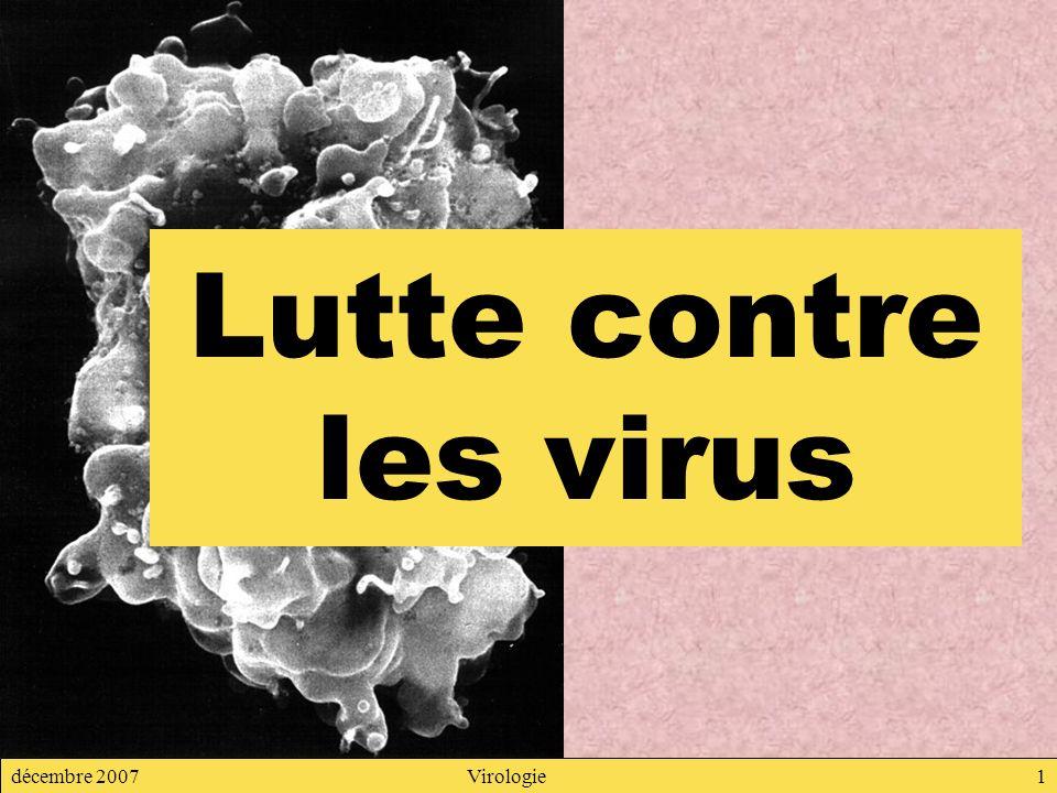 décembre 2007Virologie1 Lutte contre les virus